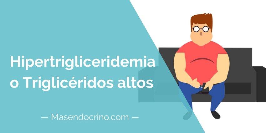 Trigliceridos altos o hipertrigliceridemia