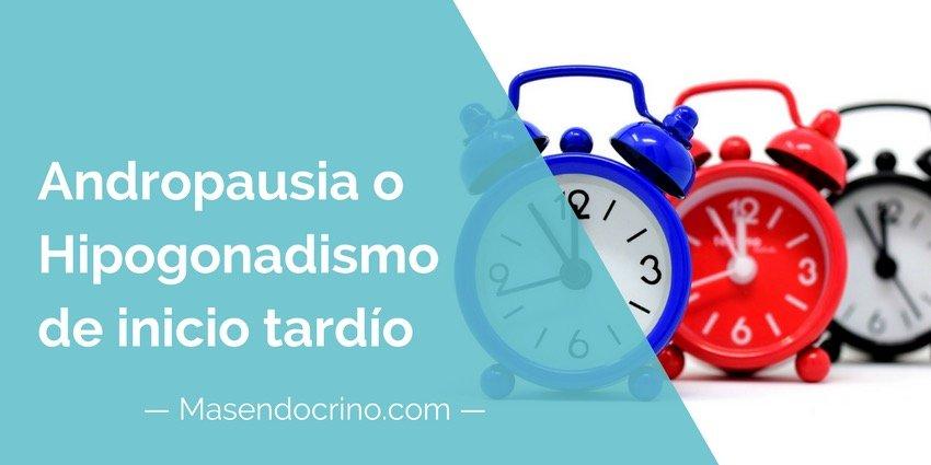 Andropausia O Hipogonadismo De Inico Tardio