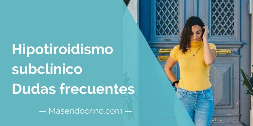Hipotiroidismo subclínico, dudas frecuentes