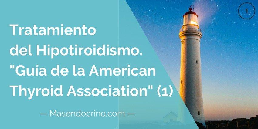 Guía para el tratamiento del Hipotiroidismo de la ATA (1) <span class='subtitulo'>Traducido al castellano de la guía de la American Thyroid Association</span>